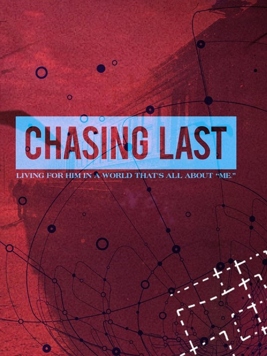 """Chasing Last: Living for Him in a World That's All About """"Me (Paperback)"""