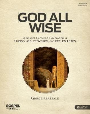 The Gospel Project: God All Wise - Bible Study Book (Paperback)