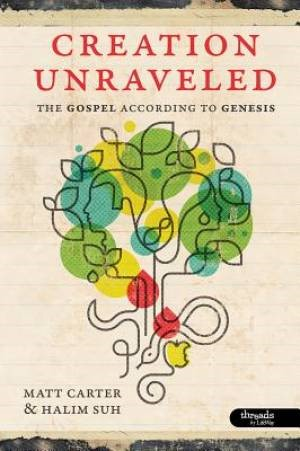 Creation Unraveled: The Gospel According to Genesis - Member (Paperback)