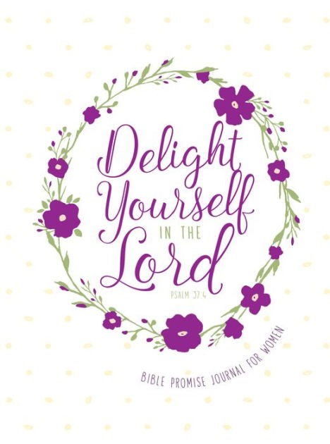 Journal: Delight Yourself in the Lord - Bible Promise Journa