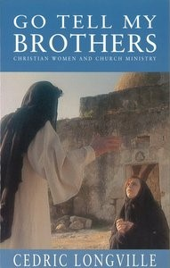 Go Tell My Brothers: Christian Women And Christian Worship (Paperback)