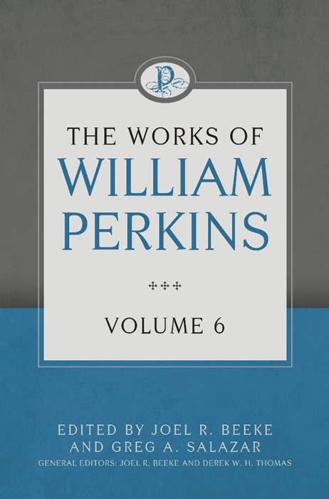 The Works Of William Perkins Volume 6 (Hard Cover)