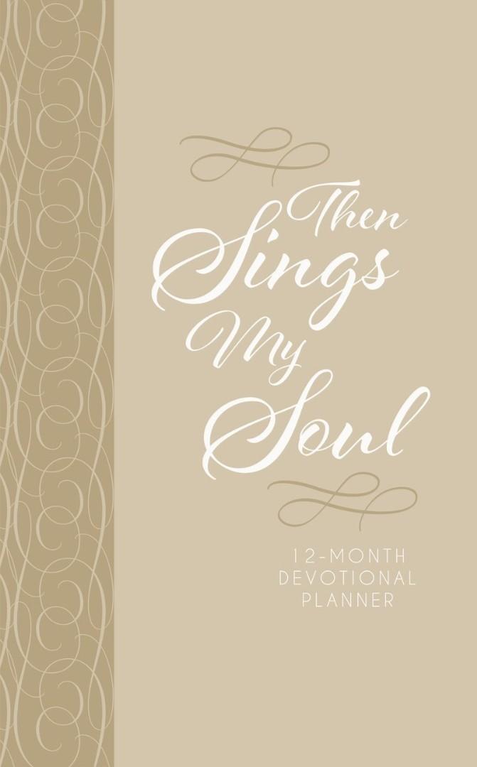 Then Sings My Soul 12-Month Devotional Planner 2019