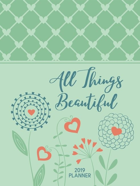 All Things Beautiful 16-Month Weekly Planner 2019
