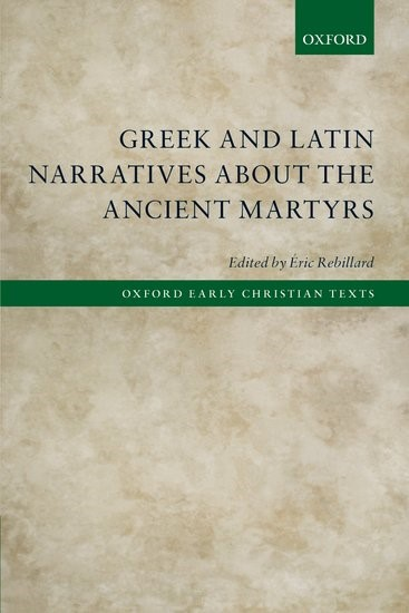 Greek and Latin Narratives about the Ancient Martyrs