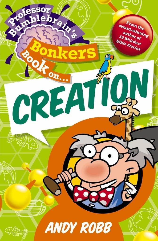 Professor Bumblebrain'S Bonkers Book On Creation