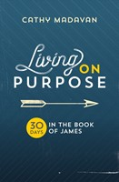 Living on Purpose - 30 Days in the Book of James