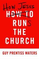 How Jesus Runs the Church (Paper Back)