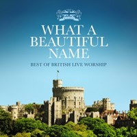 Best Of British Live Worship: What A Beautiful Name CD