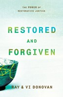 Restored And Forgiven - The Power Of Restorative Justice