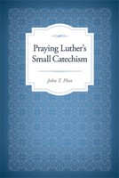 Praying Luther's Small Catechism (Paper Back)
