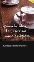 Cómo hablar de Jesús sin sonar religioso