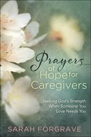Prayers of Hope for Caregivers (Hard Cover)