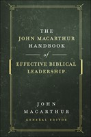 John MacArthur Handbook of Effective Biblical Leadership