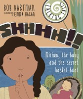 Shhhh!! Miriam, The Baby And The Secret Basket Boat