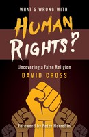 What's Wrong With Human Rights? - Uncovering A False Religion