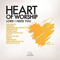Heart Of Worship: Lord I Need You CD