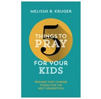 5 Things To Pray For Your Kids - Prayers That Change Things For The Next Generation