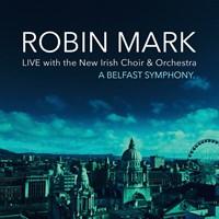 Robin Mark Live: A Belfast Symphony CD