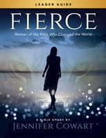 Fierce - Women's Bible Study Leader Guide