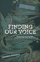 Finding Our Voice - Unsung Lives from the Bible Resonating with Stories from Today