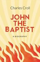 John the Baptist: A Biography (Paperback)
