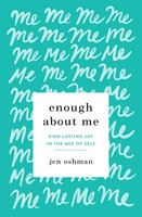 Enough about Me - Find Lasting Joy in the Age of Self