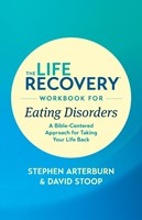 The Life Recovery Workbook for Eating Disorders