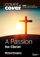 Cover to Cover Lent: Passion for Christ, A