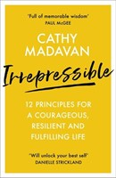 Irrepressible - 12 principles for a courageous, resilient and fulfilling life