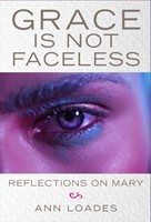 Grace is Not Faceless - Reflections on Mary