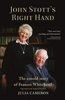 John Stott's Right Hand - The Untold Story of Frances Whitehead