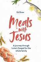 Meals With Jesus - A Journey through Luke's Gospel for the Whole Family