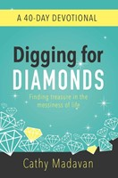 Digging for Diamonds: A 40 Day Devotional - Finding Treasure in the Messiness of Life