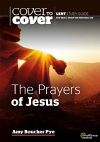 Cover to Cover Lent: The Prayers of Jesus