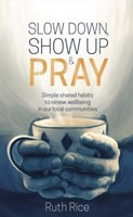 Slow Down, Show Up and Pray