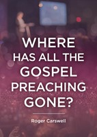 Where Has All the Gospel Preaching Gone?