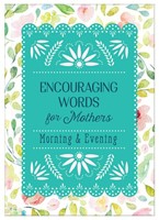 Encouraging Words For Mothers Morning & Evening (Paperback)