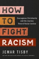 How to Fight Racism - Courageous Christianity and the Journey Toward Racial Justice