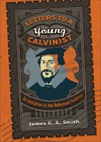 Letters to a Young Calvinist (Paperback)