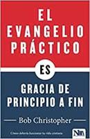 El Evangelio Práctico, Gracia de Principio a Fin (Paperback)