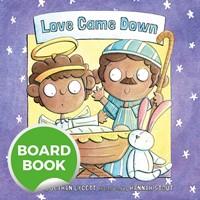 Love Came Down Board Book (Board Book)