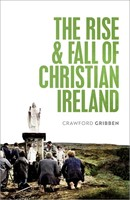 The Rise and Fall of Christian Ireland (Hard Cover)