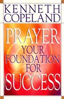 Prayer - Your Foundation For Success