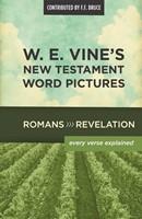 W. E. Vine's New Testament Word Pictures: Romans To Revelat