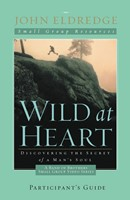 Wild At Heart: A Band Of Brothers Small Group Participant's