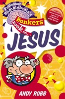 Professor Bumblebrain's Bonkers Book On Jesus