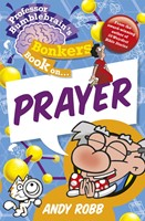 Professor Bumblebrain'S Bonkers Book On Prayer