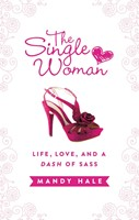 The Single Woman: Life, Love, And A Dash Of Sass (Hard Cover)