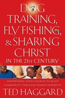 Dog Training, Fly Fishing, And Sharing Christ In The 21St Ce